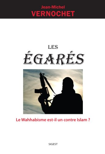 Les Egarés, le wahhabisme est-il un, contre l'islam ? de Jean-Michel Vernochet