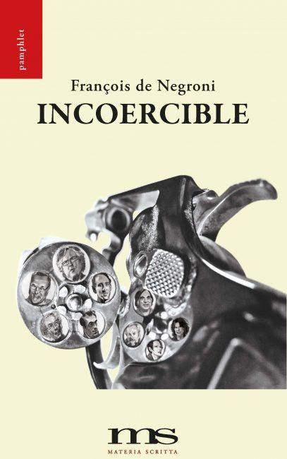 Incoercible de François de Negroni : tirs groupés contre les prescripteurs de la bien-pensance omniprésents dans les médias