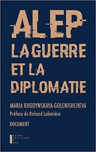 Maria Khodynskaya-Golenishcheva, auteure de « Alep, la guerre et la diplomatie » : «On ne réglera pas la crise syrienne sans l'Iran»