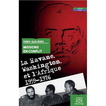 Missions en conflit. La Havane, Washington et l'Afrique 1959-1976,  par Piero Gleijeses *