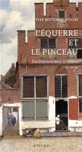 L'équerre et le pinceau. L'architecture dans le tableau, IXe - XXe siècles. de Yves Bottineau-Fuchs